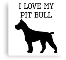 I Love My Pit Bull Canvas Print