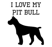 I Love My Pit Bull Photographic Print