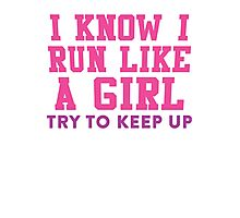 I Know I Run Like A Girl, Try And Keep Up, Pink and Purple Ink    Womens Fitness Running Shirt, Crossfit Motivation, Feminism, Girl Pride Photographic Print