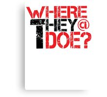 Where They at Though ? Canvas Print