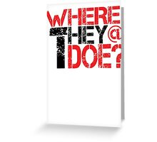 Where They at Though ? Greeting Card