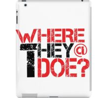 Where They at Though ? iPad Case/Skin