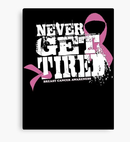 "Never Get Tired "" Breast Cancer Awareness"" Tee Canvas Print"