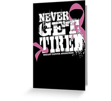 """Never Get Tired """" Breast Cancer Awareness"""" Tee Greeting Card"""