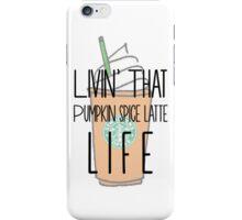"Livin' that ""Pumpkin Spice Latte"" Life iPhone Case/Skin"