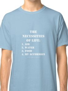 The Necessities Of Life: My Accordion - White Text Classic T-Shirt