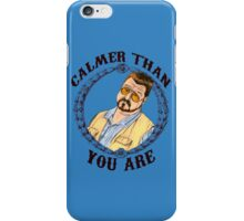 Calmer Than You Are. iPhone Case/Skin