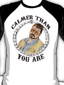 Calmer Than You Are. T-Shirt