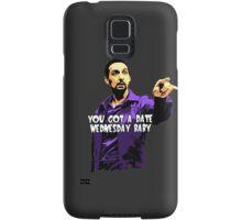 You got a date wednesday baby! Samsung Galaxy Case/Skin