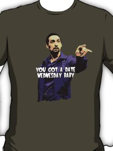 You got a date wednesday baby! T-Shirt