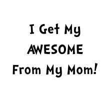 Awesome From Mom by TheBestStore