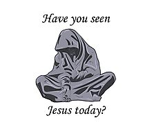 Have you seen Jesus today? Photographic Print