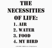 The Necessities Of Life: My Bird - Black Text T-Shirt