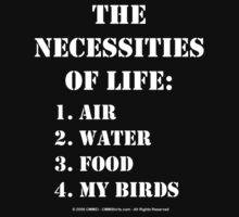 The Necessities Of Life: My Birds - White Text by cmmei