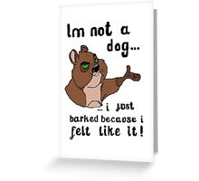 I'm not a dog! Greeting Card