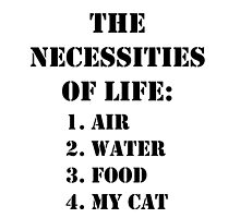 The Necessities Of Life: My Cat - Black Text by cmmei