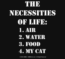 The Necessities Of Life: My Cat - White Text by cmmei