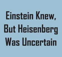 Einstein Knew, But Heisenberg Was Uncertain Kids Tee