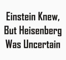 Einstein Knew, But Heisenberg Was Uncertain Kids Clothes