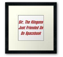 Sir, The Klingons Just Friended Us Framed Print
