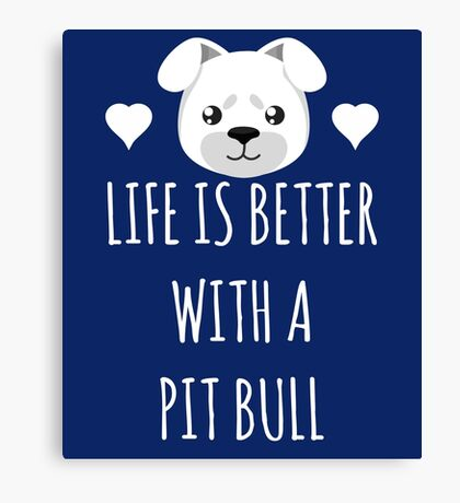 Life Is Better With A Pit Bull Canvas Print