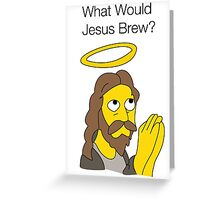 What Would Jesus Brew Greeting Card