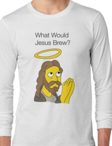 What Would Jesus Brew Long Sleeve T-Shirt