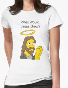 What Would Jesus Brew Womens Fitted T-Shirt
