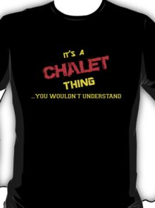 It's A CHALET thing, you wouldn't understand !! T-Shirt