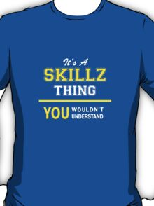 It's A SKILLZ thing, you wouldn't understand !! T-Shirt