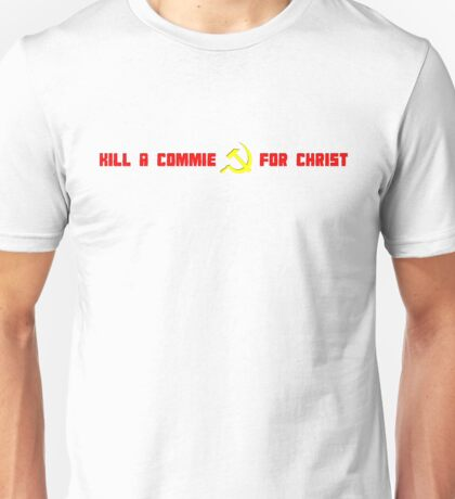 Kill A Commie For Christ Unisex T-Shirt