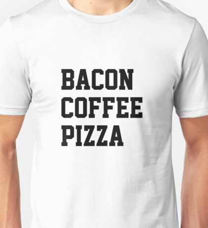 Bacon Coffee Pizza Unisex T-Shirt