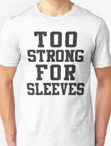 Too Strong For Sleeves, Black Ink | Women's Funny Fitness Top, Crossfit Clothes Unisex T-Shirt