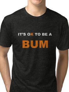 It's OK To Be A BUM Tri-blend T-Shirt
