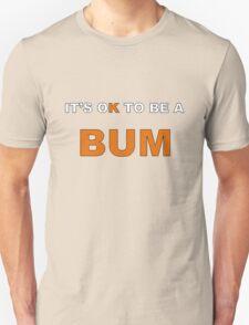 It's OK To Be A BUM Unisex T-Shirt
