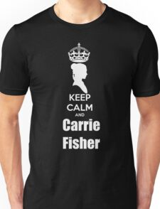 Keep calm and Carrie Fisher Unisex T-Shirt