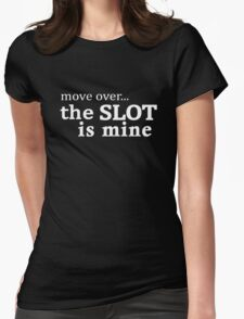 The Slot is Mine - Move Over T-Shirt