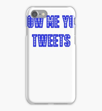 Show me your Tweets iPhone Case/Skin