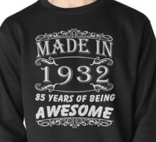 Special Gift For 85th Birthday - Made in 1932 Awesome Shirt  Pullover