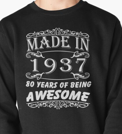 Special Gift For 80th Birthday - Made in 1937 Awesome Shirt Pullover