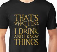That What I Do I Drink And I Know Things T-Shirt Unisex T-Shirt