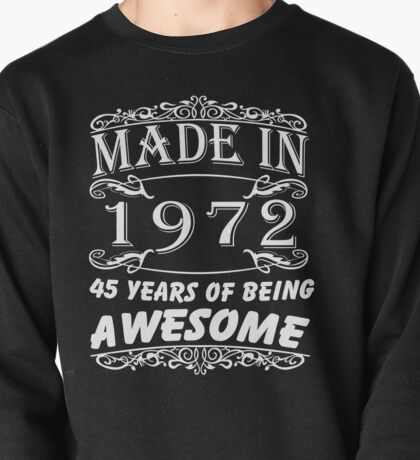 Special Gift For 45th Birthday - Made in 1972 Awesome Shirt Pullover