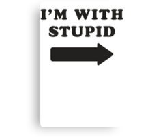 I'm With Stupid / I'm With Stupider 2/2, Black Ink | Funny Best Friends Shirts, Bff, Besties Stuff Canvas Print