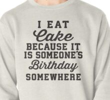 I Eat Cake Because It Is Someone's Birthday Somewhere, Black Ink | Funny Women's Birthday Shirt, Birthday Cake, Lazy Shirt Pullover