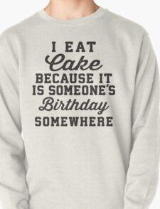 I Eat Cake Because It Is Someone's Birthday Somewhere, Black Ink | Funny Women's Birthday Shirt, Birthday Cake, Lazy Shirt T-Shirt