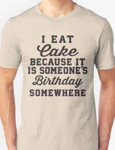 I Eat Cake Because It Is Someone's Birthday Somewhere, Black Ink | Funny Women's Birthday Shirt, Birthday Cake, Lazy Shirt Unisex T-Shirt