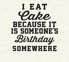 I Eat Cake Because It Is Someone's Birthday Somewhere, Black Ink   Funny Women's Birthday Shirt, Birthday Cake, Lazy Shirt Pullover
