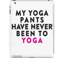 My Yoga Pants Have Never Been To Yoga, Black and Pink Ink | Women's Yoga Top iPad Case/Skin