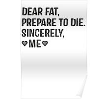 Dear Fat, Prepare To Die -Sincerely Me with Black Ink | Women's Workout Motivation Shirt, Fitspo Quote Poster