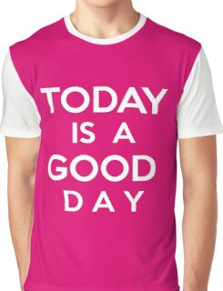 Today is a good day Graphic T-Shirt